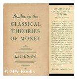 Portada de STUDIES IN THE CLASSICAL THEORIES OF MONEY / KARL H. NIEBYL