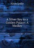 Portada de A SILVER KEY TO A GOLDEN PALACE: A MEDLEY