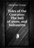 Portada de TALES OF THE CAUCASUS: THE BALL OF SNOW, AND SULTANETTA