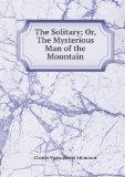 Portada de THE SOLITARY; OR, THE MYSTERIOUS MAN OF THE MOUNTAIN