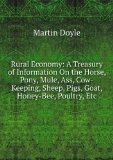 Portada de RURAL ECONOMY: A TREASURY OF INFORMATION ON THE HORSE, PONY, MULE, ASS, COW-KEEPING, SHEEP, PIGS, GOAT, HONEYBEE, POULTRY, ETC