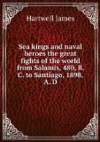 Portada de SEA KINGS AND NAVAL HEROES; THE GREAT FIGHTS OF THE WORLD FROM SALAMIS, 480, B. C. TO SANTIAGO, 1898, A. D