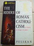 Portada de THE RIDDLE OF ROMAN CATHOLICISM: ITS HISTORY, ITS BELIEFS, ITS FUTURE