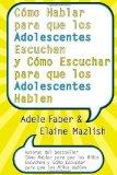 Portada de COMO HABLAR PARA QUE LOS ADOLESCENTES ESCUCHEN Y COMO ESCUCHAR PARA QUE LOS ADOLESCENTES HABLEN DE ADELE FABER, ELAINE MAZLISH (31 DE ENERO DE 2006)