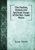 Portada de THE PSALMS, HYMNS AND SPIRITUAL SONGS OF THE REV. ISAAC WATTS