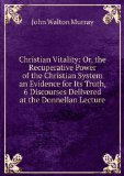 Portada de CHRISTIAN VITALITY: OR, THE RECUPERATIVE POWER OF THE CHRISTIAN SYSTEM AN EVIDENCE FOR ITS TRUTH, 6 DISCOURSES DELIVERED AT THE DONNELLAN LECTURE
