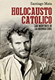 Portada de HOLOCAUSTO CATÓLICO (HISTORIA DEL SIGLO XX)
