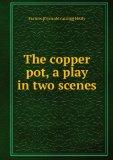 Portada de THE COPPER POT, A PLAY IN TWO SCENES