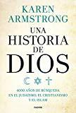 Portada de UNA HISTORIA DE DIOS: 4000 AÑOS DE BÚSQUEDA EN EL JUDAÍSMO, EL CRISTIANISMO Y EL ISLAM