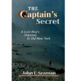 Portada de [( THE CAPTAIN'S SECRET: A LOST BOY'S ODYSSEY IN OLD NEW YORK )] [BY: JOHN E SEAMAN] [OCT-2008]