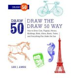 Portada de [( DRAW THE DRAW 50 WAY: HOW TO DRAW CATS, PUPPIES, HORSES, BUILDINGS, BIRDS, ALIENS, BOATS, TRAINS AND EVERYTHING ELSE UNDER THE SUN )] [BY: LEE J. AMES] [OCT-2012]