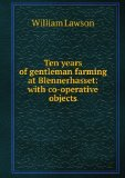 Portada de TEN YEARS OF GENTLEMAN FARMING AT BLENNERHASSET, WITH CO-OPERATIVE OBJECTS, BY W. LAWSON. C.D. HUNTER ED. AND OTHERS