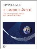 Portada de EL CAMBIO CUANTICO: COMO EL NUEVO PARADIGMA CIENTIFICO PUEDE TRANSFORMAR LA SOCIEDAD