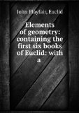 Portada de ELEMENTS OF GEOMETRY: CONTAINING THE PRINCIPAL PROPOSITIONS IN THE FIRST SIX, AND THE ELEVENTH AND TWELFTH BOOKS OF EUCLID
