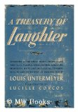 Portada de A TREASURY OF LAUGHTER : CONSISTING OF HUMOROUS STORIES, POEMS, ESSAYS, TALL TALES, JOKES, BONERS, EPIGRAMS, MEMORABLE QUIPS, AND DEVASTATING CRUSHERS / SELECTED AND EDITED AND UNEDITED, WITH AN INTRODUCTION BY LOUIS UNTERMEYER ; ILL. BY LUCILLE CORCOS
