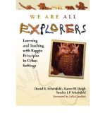 Portada de [WE ARE ALL EXPLORERS: LEARNING AND TEACHING WITH REGGIO PRINCIPLES IN URBAN SETTINGS] [BY: DANIEL R. SCHEINFELD]