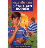 Portada de [( SUGAR CREEK GANG #18 ON THE MEXICAN BORDER )] [BY: PAUL HUTCHENS] [FEB-1998]