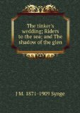 Portada de THE TINKER'S WEDDING, RIDERS TO THE SEA, AND THE SHADOW OF THE GLEN