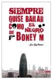 Portada de SIEMPRE QUISE BAILAR COMO EL NEGRO DE BONEY M