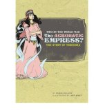 Portada de [WHO IN THE WORLD WAS THE ACROBATIC EMPRESS: THE STORY OF THEODORA] [BY: ROBIN PHILLIPS]