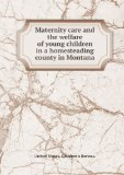 Portada de MATERNITY CARE AND THE WELFARE OF YOUNG CHILDREN IN A HOMESTEADING COUNTY IN MONTANA