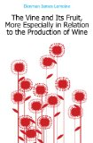 Portada de THE VINE AND ITS FRUIT, MORE ESPECIALLY IN RELATION TO THE PRODUCTION OF WINE