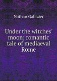 Portada de UNDER THE WITCHES' MOON; ROMANTIC TALE OF MEDIAEVAL ROME
