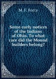 Portada de SOME EARLY NOTICES OF THE INDIANS OF OHIO. TO WHAT RACE DID THE MOUND BUILDERS BELONG?