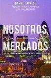 Portada de NOSOTROS, LOS MERCADOS: QUÉ SON, CÓMO FUNCIONAN Y POR QUÉ RESULTAN IMPRESCINDIBLES (ECONOMIA (DEUSTO)) DE DANIEL LACALLE FERNANDEZ (11 DE MARZO DE 2013)