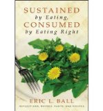 Portada de [( SUSTAINED BY EATING, CONSUMED BY EATING RIGHT )] [BY: ERIC L. BALL] [APR-2013]