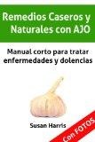 Portada de REMEDIOS CASEROS Y NATURALES CON AJO. MANUAL CORTO PARA TRATAR ENFERMEDADES Y DOLENCIAS. (MEDICINA NATURAL)