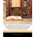 Portada de [( GAS, GASOLINE AND OIL VAPOR ENGINES: THEIR DESIGN, CONSTRUCTION, AND OPERATION FOR STATIONARY, MARINE, AND VEHICLE MOTIVE POWER )] [BY: GARDNER DEXTER HISCOX] [FEB-2010]