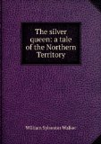 Portada de THE SILVER QUEEN: A TALE OF THE NORTHERN TERRITORY