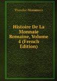 Portada de HISTOIRE DE LA MONNAIE ROMAINE, VOLUME 4 (FRENCH EDITION)