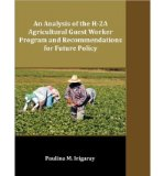 Portada de [( AN ANALYSIS OF THE H-2A AGRICULTURAL GUEST WORKER PROGRAM AND RECOMMENDATIONS FOR FUTURE POLICY )] [BY: PAULINA M. IRIGARAY] [MAR-2011]