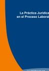 Portada de LA PRÁCTICA JURÍDICA EN EL PROCESO LABORAL
