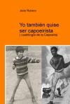 Portada de YO TAMBIÉN QUISE SER CAPOEIRISTA  CUATRILOGÍA DE LA CAPOEIRA