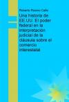 Portada de UNA HISTORIA DE EE.UU. EL PODER FEDERAL EN LA INTERPRETACIÓN JUDICIAL DE LA CLÁUSULA SOBRE EL COMERCIO INTERESTATAL