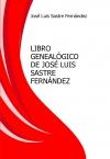 Portada de LIBRO GENEALÓGICO DE JOSÉ LUIS SASTRE FERNÁNDEZ