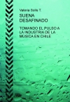 Portada de SUENA DESAFINADO.TOMANDO EL PULSO A LA INDUSTRIA DE LA MÚSICA EN CHILE