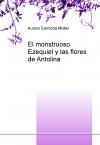 Portada de EL MONSTRUOSO EZEQUIEL Y LAS FLORES DE ANTOLINA