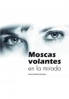 Portada de MOSCAS VOLANTES EN LA MIRADA