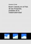 Portada de BUTCH CASSIDY EN EL PAÍS DE LAS AMAPOLAS POSTALES DE LA METAMODERNIDAD