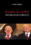 Portada de IRLANDA DEL NORTE: HISTORIA DE UN CONFLICTO