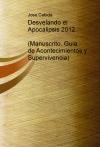 Portada de DESVELANDO EL APOCALIPSIS 2012 MANUSCRITO, GUIA DE ACONTECIMIENTOS Y SUPERVIVENCIA