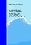Portada de LA CONVIVENCIA ESCOLAR Y CÓMO RESOLVER LOS CONFLICTOS Y LA VIOLENCIA EN EL AULA