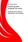 Portada de COACHING PARA EMPEZAR DE NUEVO. ESPECIAL PARA MUJERES SEPARADAS O DIVORCIADAS