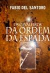 Portada de OS CAVALEIROS DA ORDEM DA ESPADA E OS SETE ANJOS DOURADOS