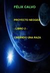 Portada de PROYECTO NEOGEA  LIBRO 2  CREANDO UNA RAZA