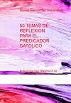 Portada de 50 TEMAS DE REFLEXION PARA EL PREDICADOR CATOLICO